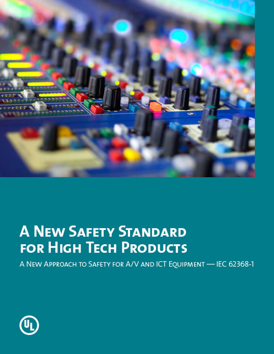 A New Safety Standard for High Tech Products: A New Approach to Safety for A/V and ICT Equipment — IEC 62368-1