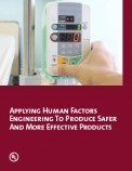 Applying Human Factors Engineering to Produce Safer and More Effective Products