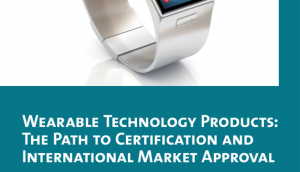 Wearable Technology Products: The Path to Certification and International Market Approval