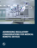 Addressing Regulatory Considerations for Medical Robotic Devices
